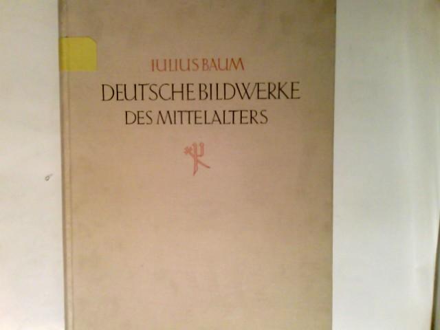 Deutsche Bildwerke des Mittelalters.: Baum, Julius: