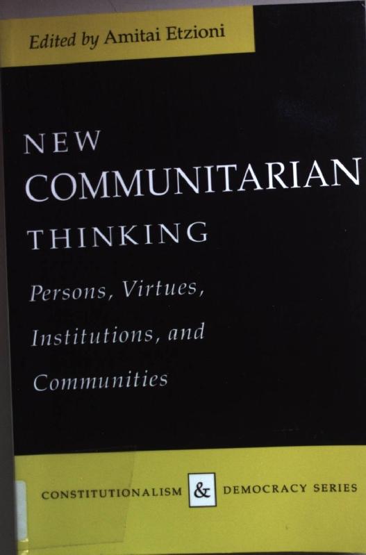 New Communitarian Thinking: Persons, Virtues, Institutions, and: Etzioni, Amitai: