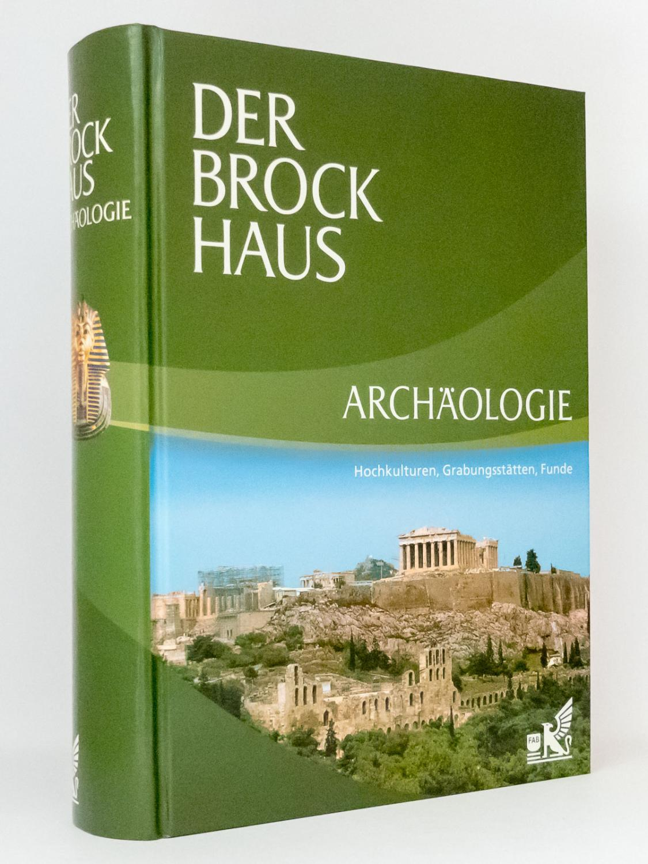 Der Brockhaus Archäologie : Hochkulturen, Grabungsstätten, Funde: F. A. Brockhaus