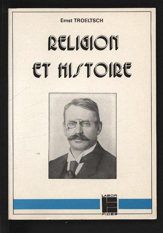 Religion et histoire : Esquisses philosophiques et: Troeltsch, Ernst,