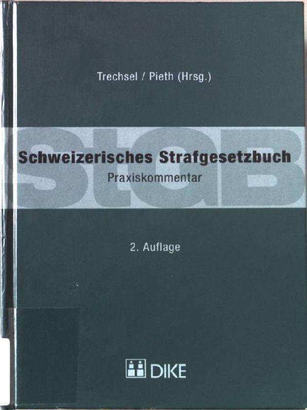 Schweizerisches Strafgesetzbuch : Praxiskommentar ; [StGB].: Trechsel, Stefan und