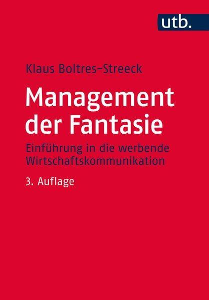 Management der Fantasie Einführung in die werbende Wirtschaftskommunikation - Boltres-Streeck, Klaus