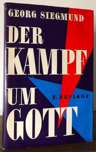 Der Kampf um Gott, zugleich eine Geschichte: Siegmund, Georg.