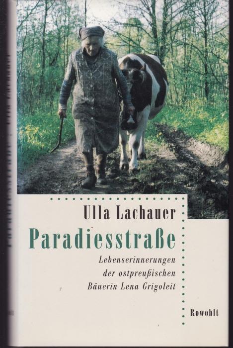 Paradiesstraße. Lebenserinnerungen der ostpreußischen Bäuerin Lena Grigoleit: Lachauer, Ulla