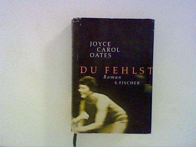 Du fehlst: Roman: Oates, Joyce Carol: