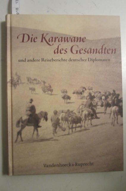 Die Karawane des Gesandten und andere Reiseberichte: Martin Kröger (Hg.)
