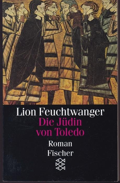 Die Jüdin von Toledo. Roman: Feuchtwanger, Lion