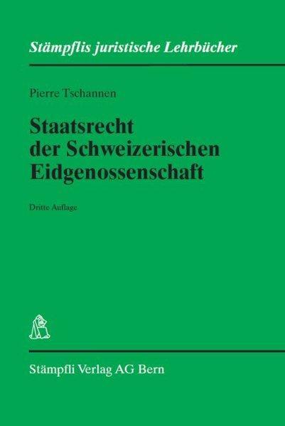 Staatsrecht der Schweizerischen Eidgenossenschaft (Stämpflis juristische Lehrbücher): Tschannen, Pierre: