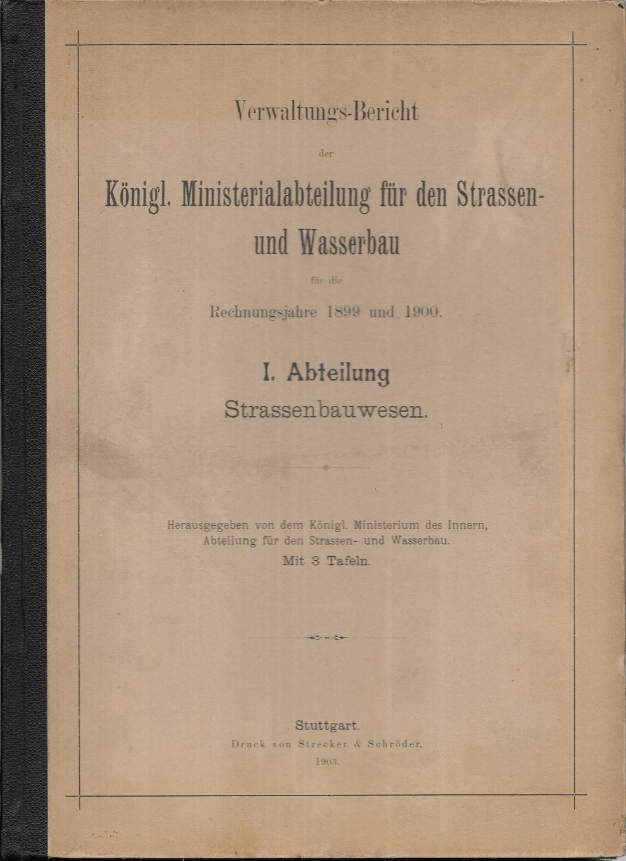 Verwaltungs-Bericht der Königl. Ministerialabteilung für den Strassen-: Königl. Ministerium des