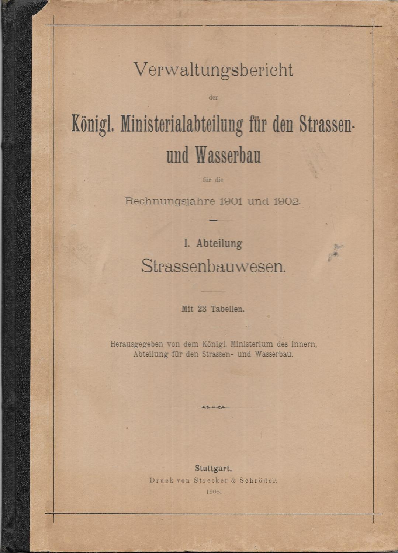 Verwaltungsbericht der Königl. Ministerialabteilung für den Strassen-: Königl. Ministerium des