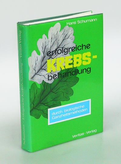 Erfolgreiche Krebsbehandlung durch biologische Ganzheitsmethoden. Ein Aufklärungsbuch: Schumann, Hans.