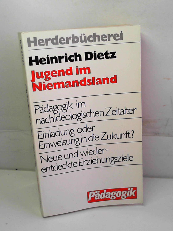 Jugend im Niemandsland. Pädagogik im nachideologischen Zeitalter.: Heinrich Dietz