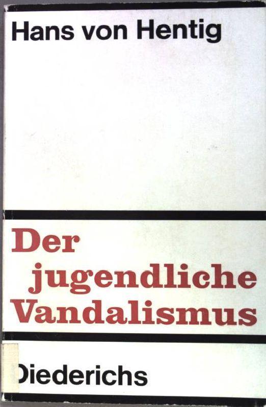 Der jugendliche Vandalismus. Vorboten und Varianten der: Hentig, Hans von: