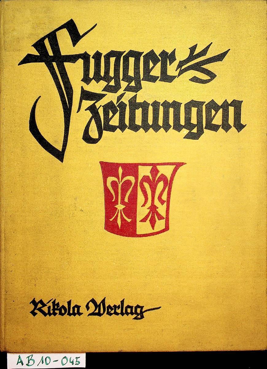 Fugger-Zeitungen : ungedruckte Briefe an das Haus: Klarwill, Victor Hrsg.: