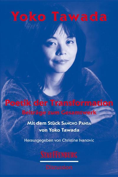 Yoko Tawada. Poetik der Transformation : Beiträge zum Gesamtwerk. Mit dem Stück ?Sancho Pansa? von Yoko Tawada - Yoko Tawada