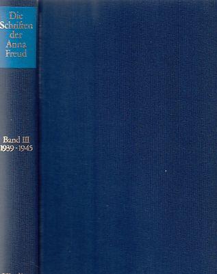 Die Schriften der Anna Freud; Bd. 3., 1939 - 1945. - Freud, Anna