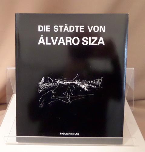 Die Städte von Álvaro Siza. Übersetzung von Andrea Benkert. - Siza, Álvaro.