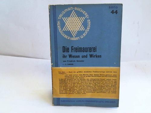 Die Freimaurerei ihr Wesen und Wirken: Geissler, Friedrich