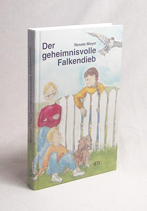 Der geheimnisvolle Falkendieb / Renate Meyer - Meyer, Renate