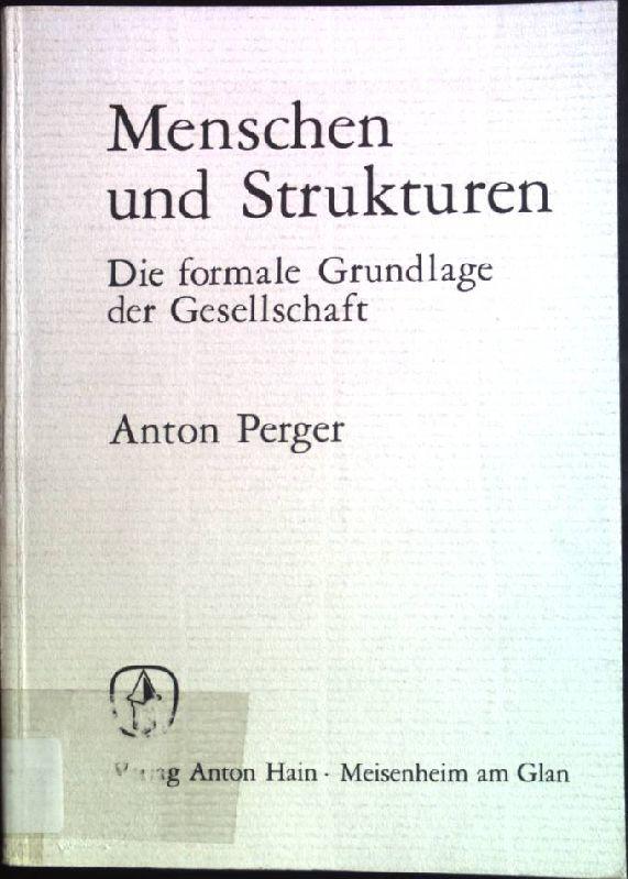 Menschen und Strukturen: Die formale Grundlage der: Perger, Anton (Verfasser):