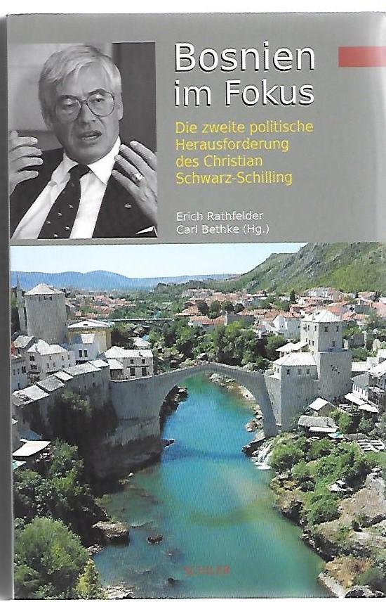 Bosnien im Fokus. Die zweite politische Herausforderung des Christian Schwarz-Schilling. - Rathfelder, Erich und Carl Bethke
