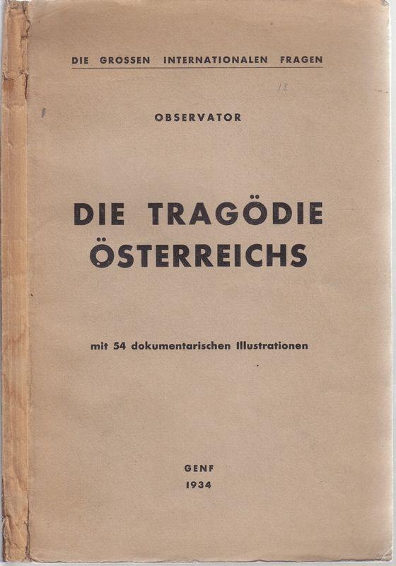 Die Tragödie Österreichs mit 54 dokumentarischen Illustrationen.: OBSERVATOR (Pseud. f.