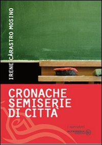 Cronache semiserie di città - Irene Càrastro Mosino