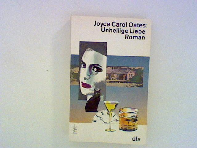 Unheilige Liebe : Roman: JOYCE CAROL, OATES: