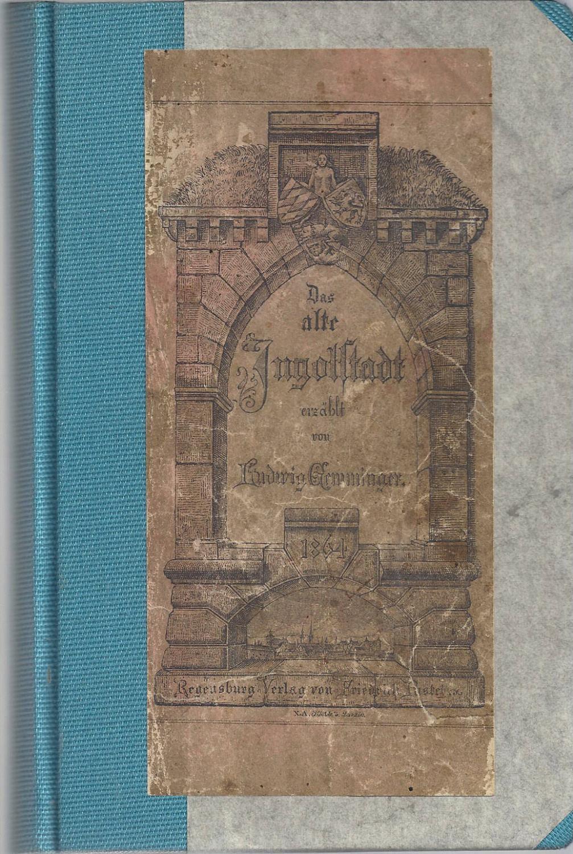 Das alte Ingolstadt, erzählt von Ludwig Gemminger.: Gemminger, Ludwig: