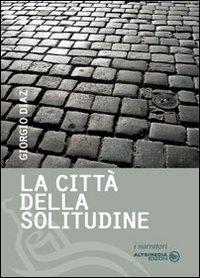 La città della solitudine. Lettere d'amore di una sconosciuta - Giorgio Diaz