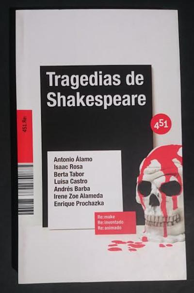 Tragedias de Shakespeare - ÁLAMO, Antonio; ROSA, Isaac; TABOR, Berta; CASTRO, Luisa; BARBA, Andrés; ZOE ALAMESA, Irene & PROCHAZKA, Enrique