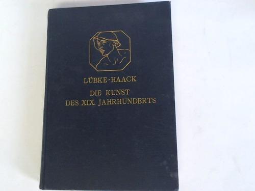 Die Kunst des XIX. Jahrhunderts: Haack, Friedrich/ Lübke,
