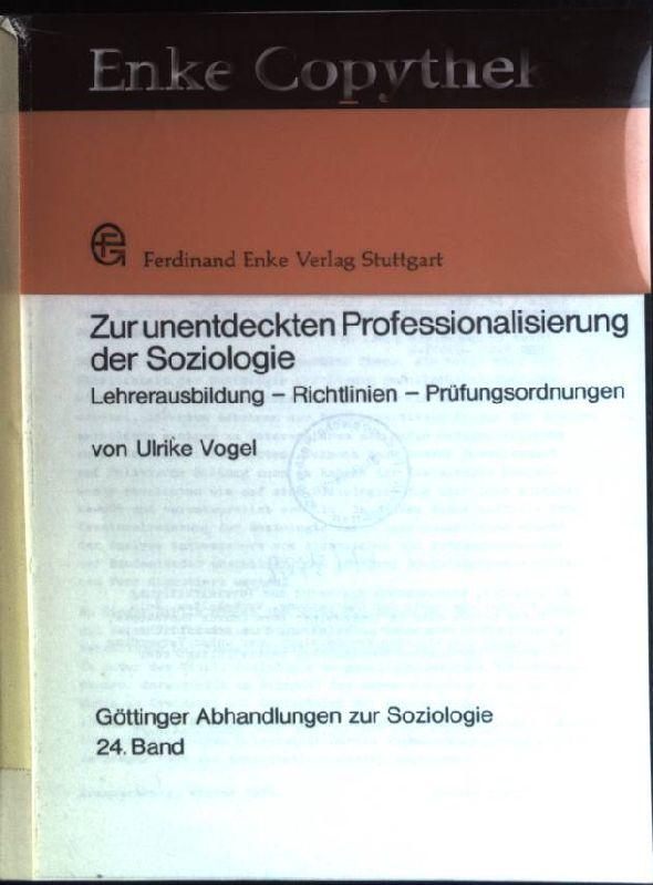 Zur unentdeckten Professionalisierung der Soziologie: Lehrerausbildung, Richtlinien,: Vogel, Ulrike (Verfasser):