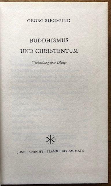 Buddhismus und Christentum. Vorbereitung eines Dialogs.: Siegmund, Georg.