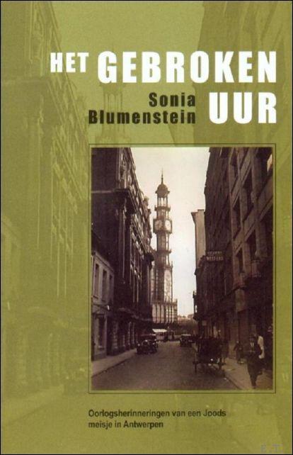 Gebroken Uur oorlogsherinneringen van een Joods meisje in Antwerpen - Sonia Blumenstein
