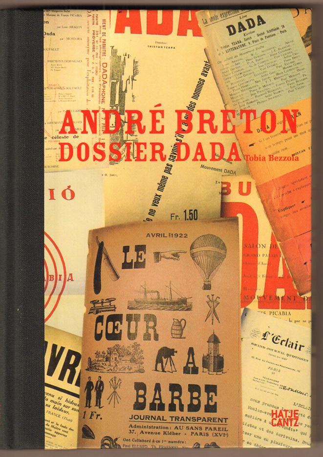 André Breton: Dossier Dada. (Anlässlich der Ausstellung: Bezzola, Tobia: