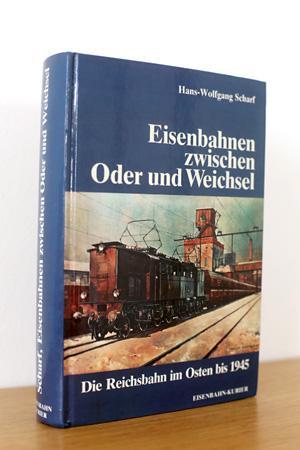 Eisenbahnen zwischen Oder und Weichsel - Die: Scharf, Hans-Wolfgang