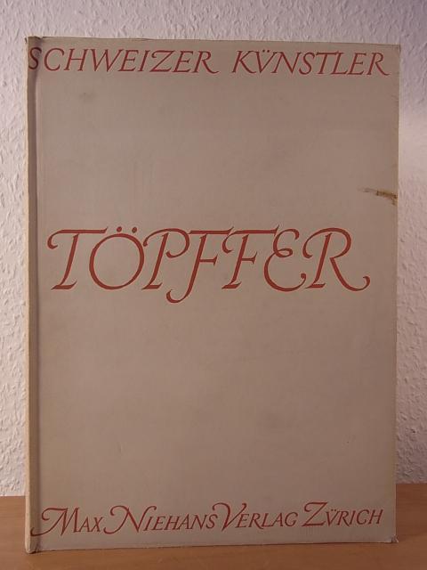 "Wolfgang Adam Töpffer. Aus der Reihe ""Schweizer: Hugelshofer, Walter:"