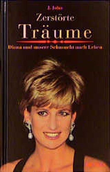 Zerstörte Träume: Diana und unsere Sehnsucht nach: John, J.: