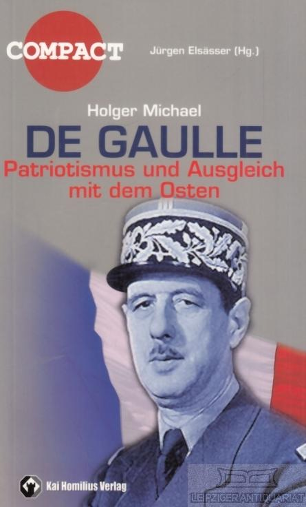 De Gaulle. Patriotismus und Ausgleich mit dem Osten. - Michael, Holger.
