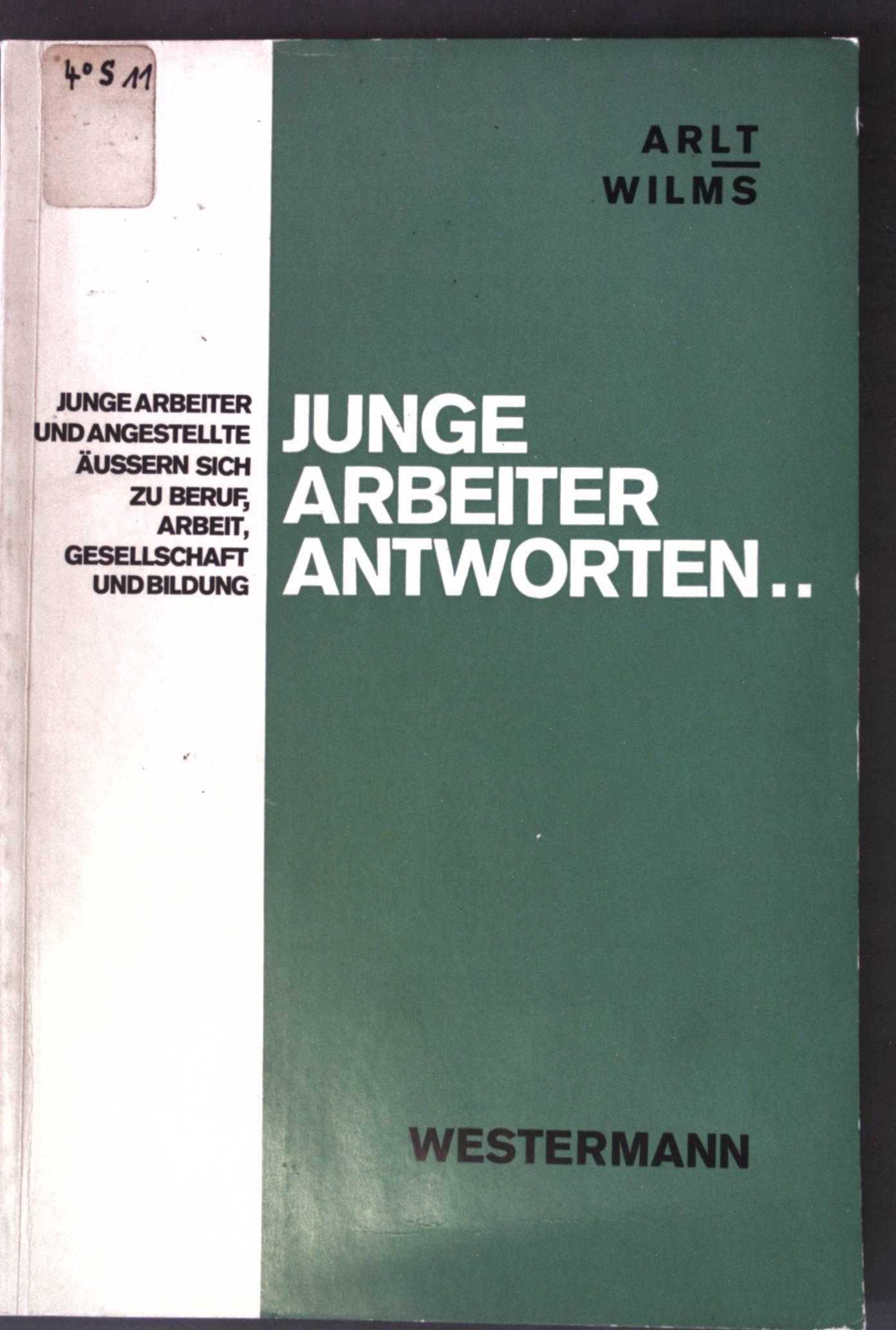 Junge Arbeiter antworten.: Junge Arbeiter und Angestellte: Arlt, Fritz und