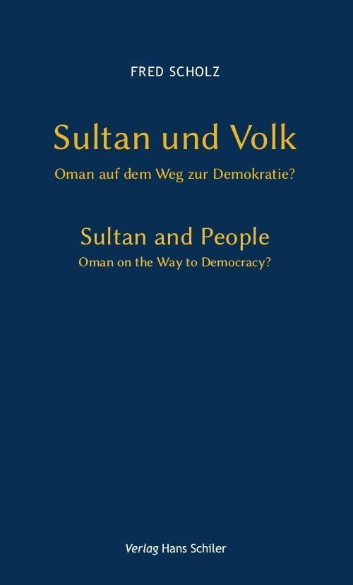 Sultan und Volk : Oman auf dem Weg zur Demokratie? - Fred Scholz