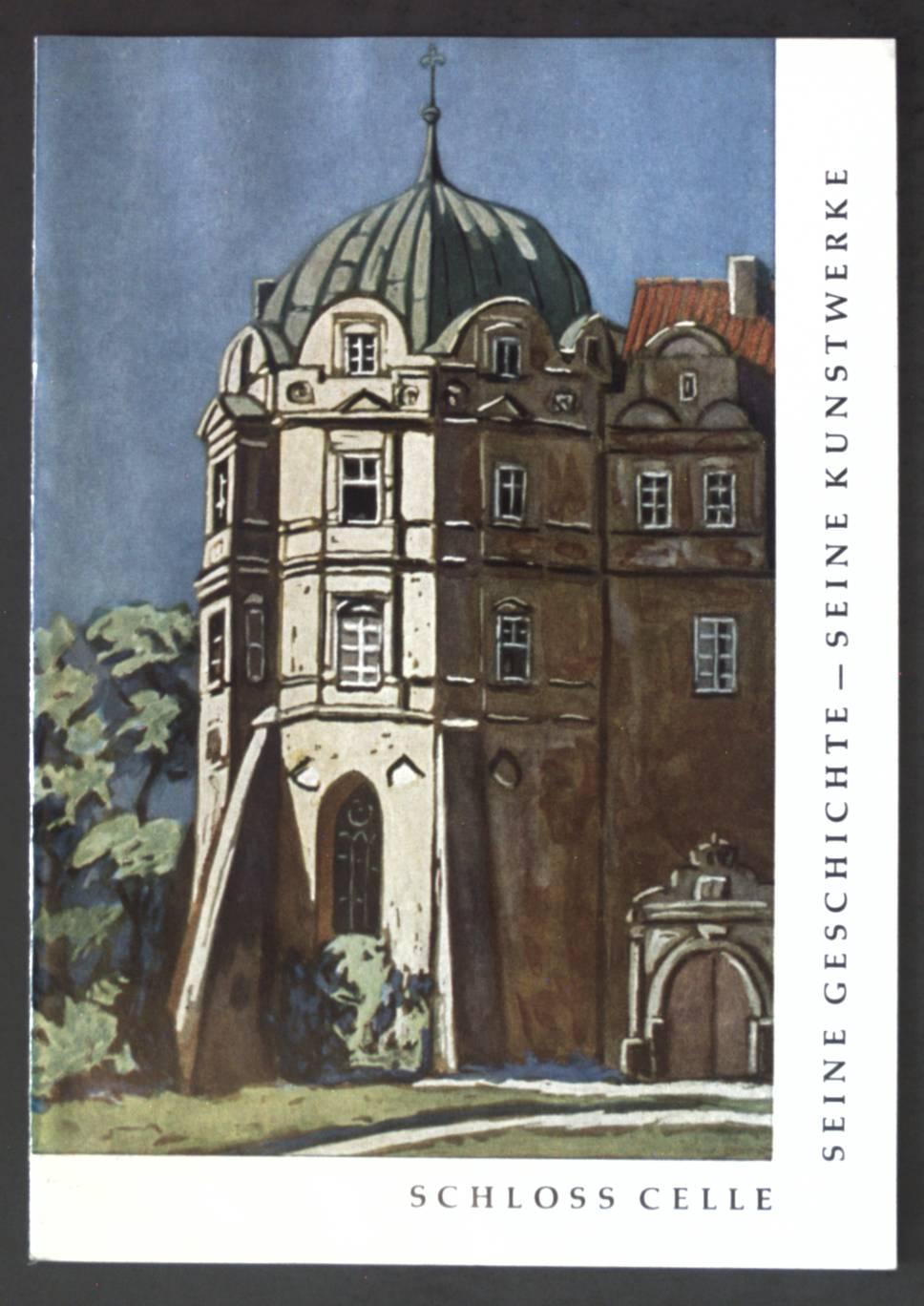 Schloss Celle, seine Geschichte und seine Kunstwerke,: Schmidt, Robert: