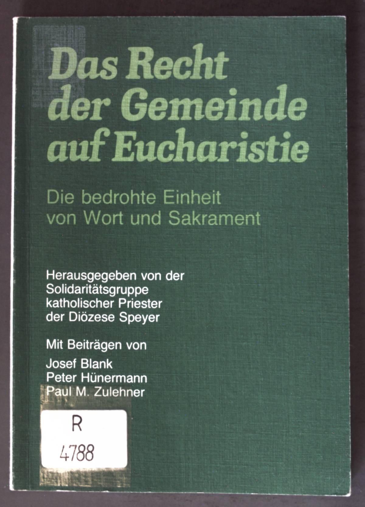 Das Recht der Gemeinde auf Eucharistie : Die bedrohte Einheit von Wort u. Sakrament. - Blank, Josef