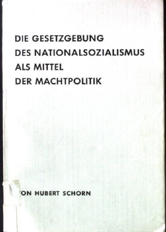 Die Gesetzgebung des Nationalsozialismus als Mittel der: Schorn, Hubert:
