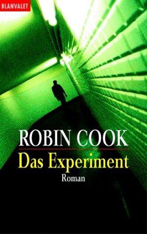 Das Experiment : Roman. Robin Cook. Ins Dt. übertr. von Bärbel Arnold und Heinz Zwack / Goldmann ; 35509 : Blanvalet - Cook, Robin (Verfasser)