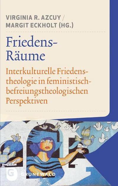 Friedens-Räume : Interkulturelle Friedenstheologie in feministisch-befreiungstheologischen Perspektiven - Virginia R. Azcuy