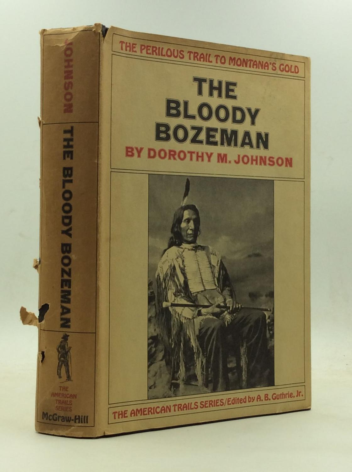 THE BLOODY BOZEMAN: The Perilous Trail to: Dorothy M. Johnson