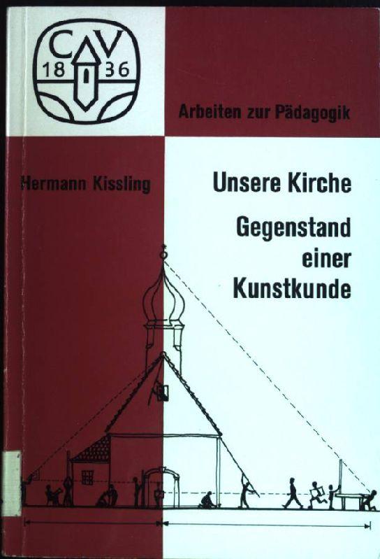 Unsere Kirche: Gegenstand einer Kunstkunde. Arbeiten zur: Kissling, Hermann:
