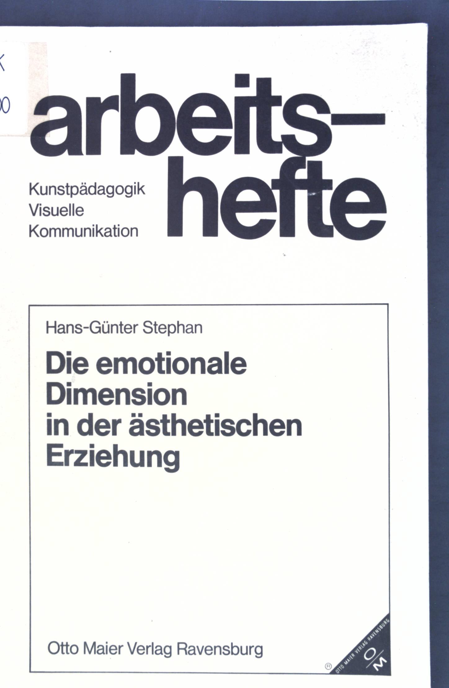 Die emotionale Dimension in der ästhetischen Erziehung. Arbeitshefte : Kunstpädagogik, visuelle Kommunikation - Stephan, Hans-Günter
